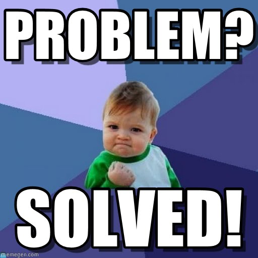 9f4801249159282c2f5708381459f410_meme-5-enjoy-problem-on-memegen-problem-solved-meme_512-512